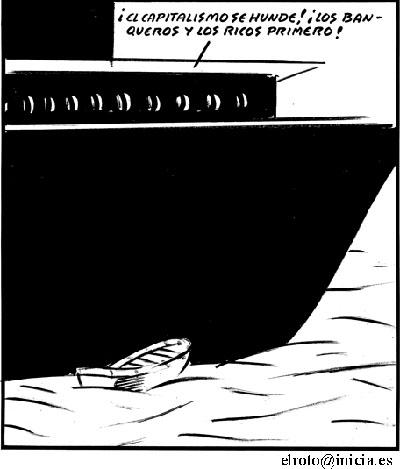 Humor gráfico contra el capitalismo, la globalización, la mass media occidental y los gobiernos entreguistas... - Página 3 El-capitalismo-se-hunde-el-roto